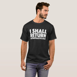I shall return interfrastically T-Shirt