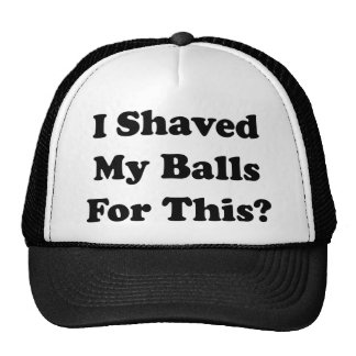I Shaved My Balls For This Hats