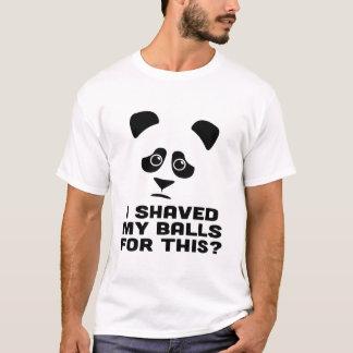 I SHAVED MY BALLS FOR THIS? PANDA VERSION T-Shirt