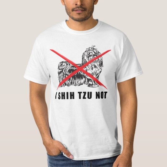 I SHIH TZU NOT FUNNY DOG SHIRT