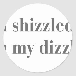 I-shizzled-in-my-dizzle-bod-gray.png Round Sticker