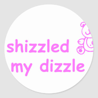 I-shizzled-in-my-dizzle-com-pink.png Round Sticker