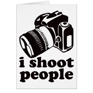 I Shoot People! Greeting Card