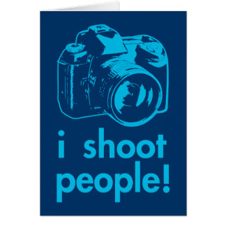 i shoot people photographer photography funny greeting card