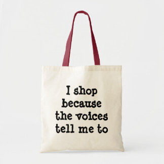 I shop because the voices tell me to bag