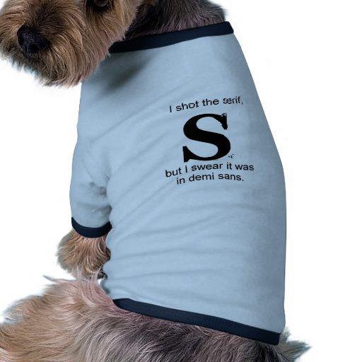 I shot the serif pet tee shirt