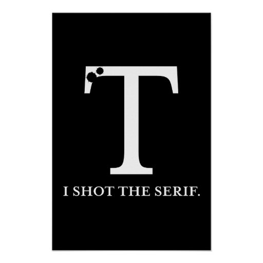 i shot the serif funny typography poster