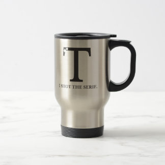 i shot the serif funny typography tshirt coffee mugs