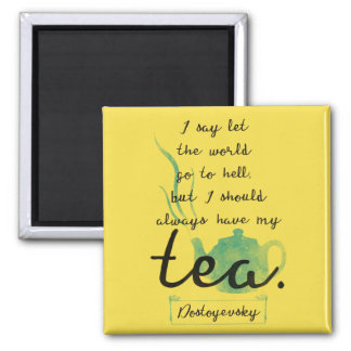 '...I should always have my tea' quote magnet