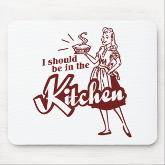 I should be in the Kitchen Mouse Pad