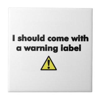 I should come with a warning label tile