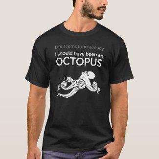 Life seems long already - I should have been an octopus