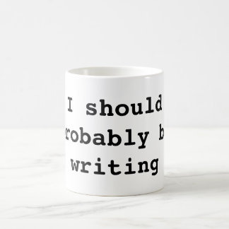I should probably be writing coffee mug