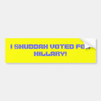 I Shuddah Voted For Hillary! Bumper Sticker