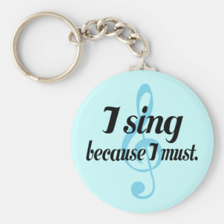 I Sing Because I Must Music Gift Keychain