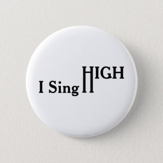 I Sing High 6 Cm Round Badge
