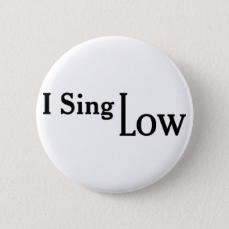 I Sing Low 6 Cm Round Badge