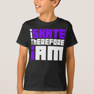 i SKATE therefore I AM T-Shirt