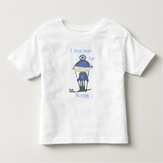 i skip naps for skiing toddler T-Shirt