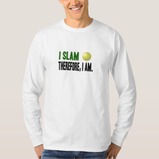 I Slam Therefore, I Am   Tennis shirt