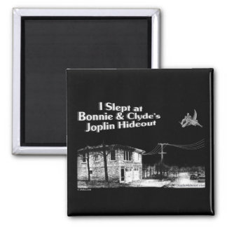 I slept at Bonnie & Clyde's Joplin Hideout Square Magnet