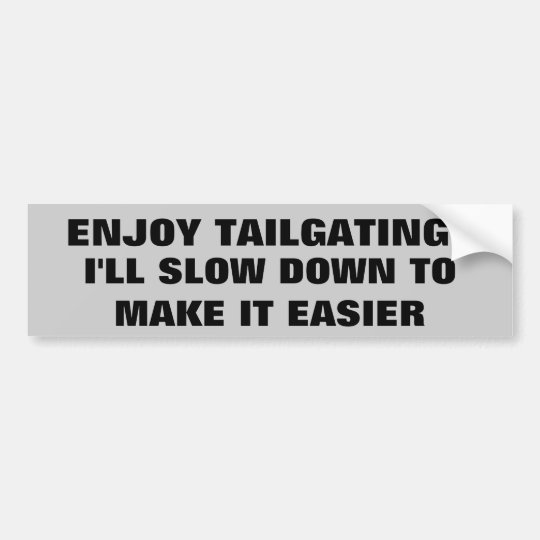 I Slow Down To Make Tailgating Easier Bumper