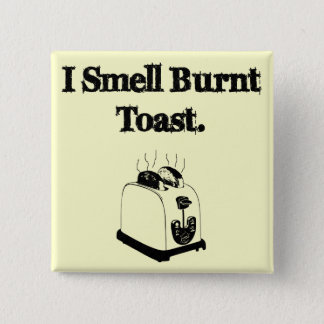 I Smell Burnt Toast 15 Cm Square Badge