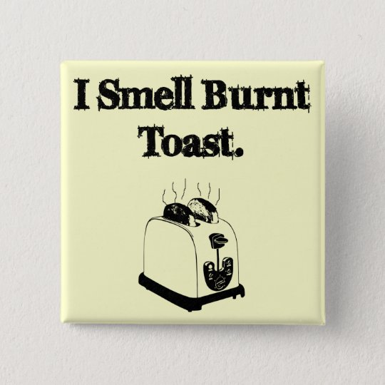 I Smell Burnt Toast 15 Cm Square Badge