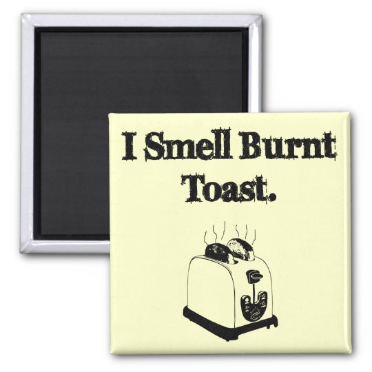 I Smell Burnt Toast Magnet