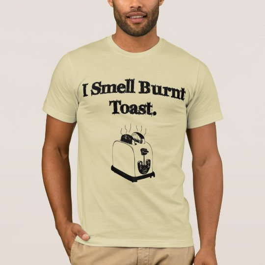 I Smell Burnt Toast T-Shirt