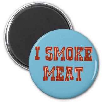 I Smoke Meat 6 Cm Round Magnet