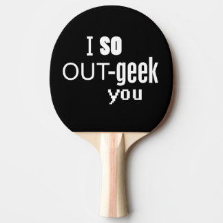I so OUT-geek You Ping Pong Paddle