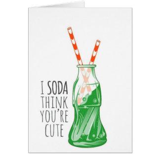 I Soda think You're Cute Card