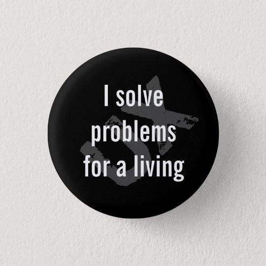 I solve problems 3 cm round badge
