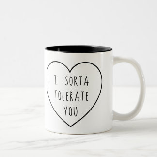 I Sorta Tolerate You | Humor Two-Tone Coffee Mug
