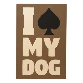 I Spade My Dog (I Spayed My Dog) Wood Wall Decor