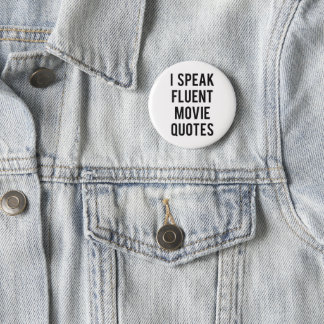 I speak fluent movie quotes 6 cm round badge
