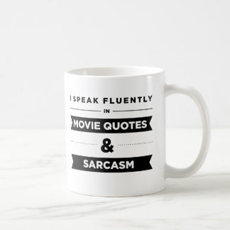 I Speak Fluently in Movie Quotes and Sarcasm Coffee Mug