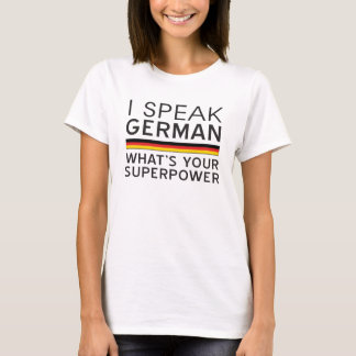 I Speak German What's Your Superpower? T-Shirt