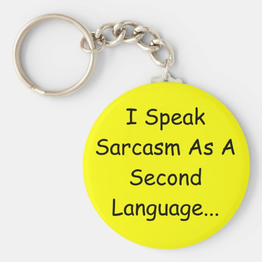I Speak Sarcasm As A Second Language Key