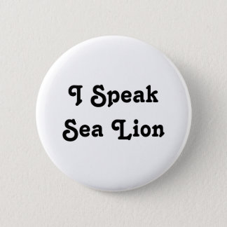 I Speak Sea Lion 6 Cm Round Badge