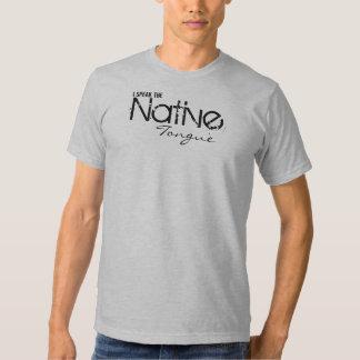 I speak the Native Tongue T Shirt