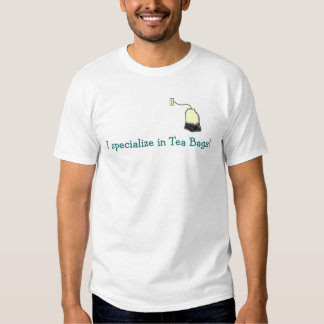I specialize in Tea Bags! Tee Shirts
