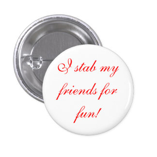 i stab my friends for fun! 3 cm round badge