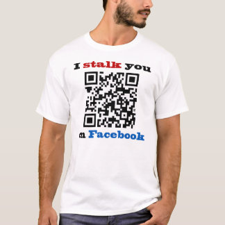 I Stalk You On Facebook QR Code T-Shirt