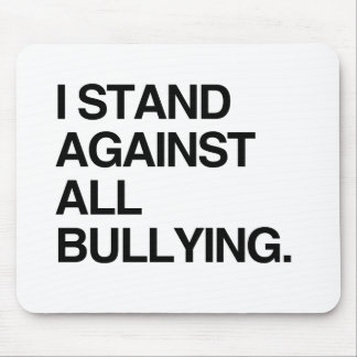 I STAND AGAINST ALL BULLYING MOUSEPAD