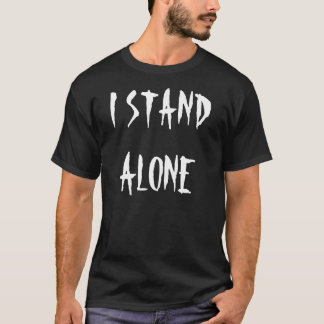 """I Stand Alone"" t-shirt"