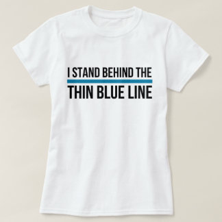 I Stand Behind the Thin Blue Line Tee Shirts