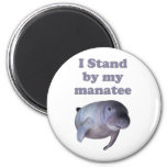 I Stand By My Manatee Refrigerator Magnet