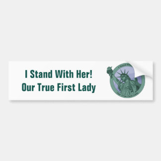 I Stand With Her Our True First Lady Liberty Bumper Sticker